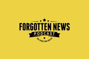 FORGOTTEN NEWS PODCAST by Forgotten News Podcast