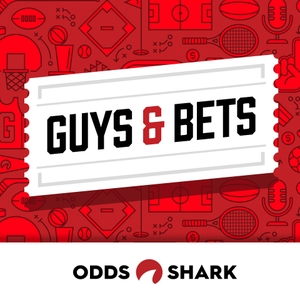 Guys & Bets Podcast: Presented by OddsShark by OddsShark
