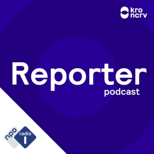 Reporter Podcast by NPO Radio 1 / KRO-NCRV