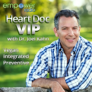 Heart Doc VIP with Dr. Joel Kahn by Empower Radio
