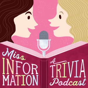 Miss Information: A Trivia Podcast by Miss Information: A Trivia Podcast