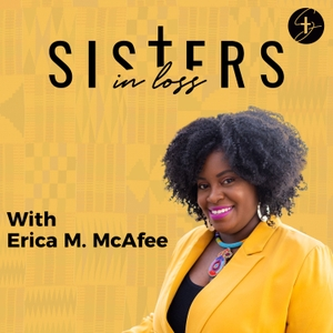 Sisters in Loss Podcast: Miscarriage, Pregnancy Loss, & Infertility Stories by Erica M. McAfee