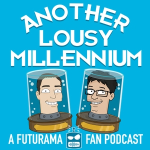Another Lousy Millennium: A Futurama Fan Podcast by Luciano Cheng and Gabriele Cheng