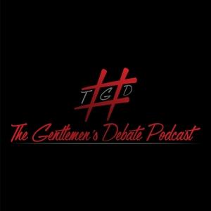 The Gentlemen's Debate Podcast by The Gentlemen's Debate Podcast