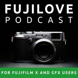 FujiLove - All Things Fujifilm. A Podcast for Fuji X and GFX Users. by www.fujilove.com