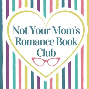 Not Your Mom's Romance Book Club by Ellen and Mom