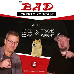 The Bad Crypto Podcast by Joel Comm and Travis Wright