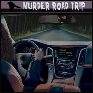 Murder Road Trip by True Crime Podcast