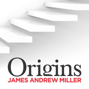 Origins with James Andrew Miller by Cadence13