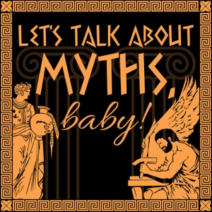 Let's Talk About Myths, Baby! A Greek & Roman Mythology Podcast by Liv Albert