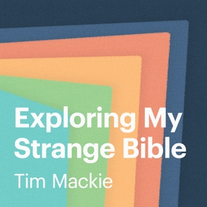 Exploring My Strange Bible by Tim Mackie