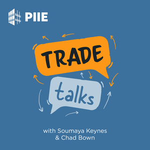 Trade Talks | PIIE by Peterson Institute for International Economics