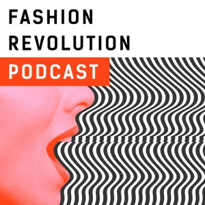 Fashion Revolution Podcast by Fashion Revolution