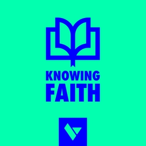 Knowing Faith by The Village Church