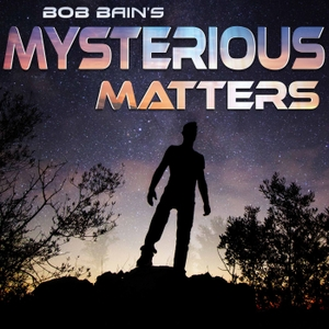 Bob Bain's Mysterious Matters by Bob Bain: The Curator of Mysteries