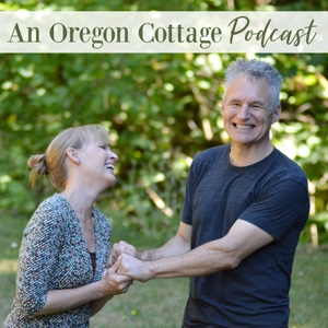 An Oregon Cottage Podcast: Simple Real Foods, Gardening & DIY by Jami & Brian Boys