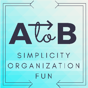 A to B Podcast: Simplicity | Organization | Fun