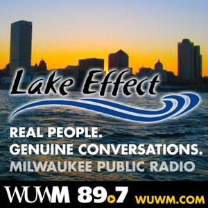 Lake Effect: Full Show by WUWM 89.7 FM - Milwaukee's NPR