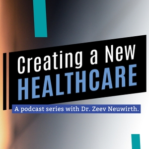 Creating a New Healthcare by Zeev Neuwirth