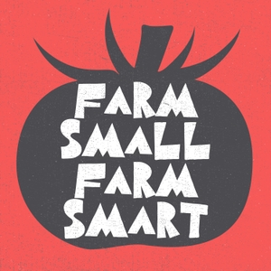 Farm Small Farm Smart by The Modern Grower Podcast Network