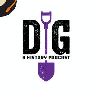 Dig: A History Podcast by Recorded History Podcast Network