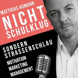 Matthias Aumann | Nicht schulklug sondern straßenschlau - der Unternehmerpodcast: Marketing | Motivation | Führung | Management by Matthias Aumann hält Vorträge über Motivation, Management, Marketing und Führung. Dieser Podcast ist inspiriert von Dirk Kreuter, Bodo Schäfer, Jürgen Höller, Richard Branson, Steve Jobs, Anthony Robbins, Thaddaeus Koroma, Christian Bischoff, Gary Vaynerc