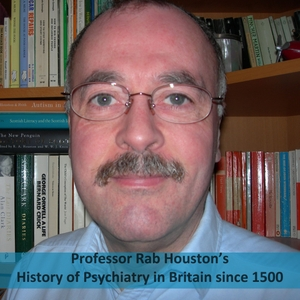 History of Psychiatry Podcast Series by Professor Rab Houston