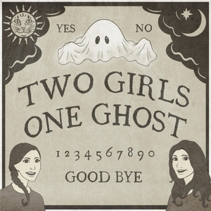 Two Girls One Ghost by Two Girls One Ghost