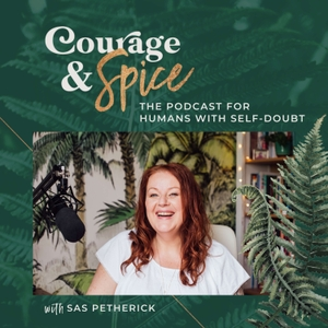 Courage & Spice: the podcast for humans with Self-doubt by Sas Petherick