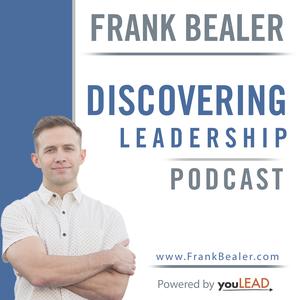Discovering Leadership Podcast with Frank Bealer by Frank Bealer