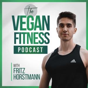 The Vegan Fitness Podcast by Fritz Horstmann