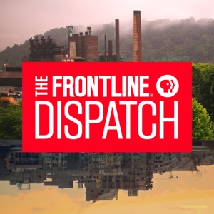 The FRONTLINE Dispatch by FRONTLINE PBS, WGBH