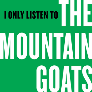 I Only Listen to the Mountain Goats by Night Vale Presents