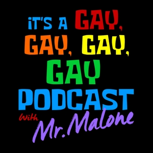 Its A Gay, Gay, Gay, Gay Podcast With Mr. Malone by Mr. Malone