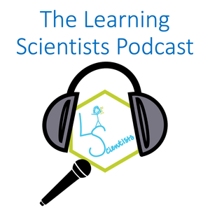 The Learning Scientists Podcast by Learning Scientists