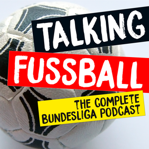 TALKING FUSSBALL PODCAST by Talking Fussball