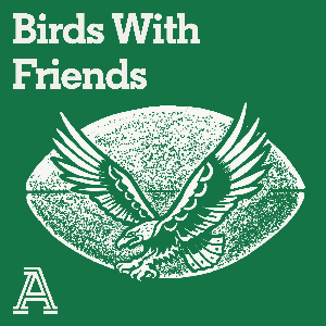 Birds With Friends - An Eagles Podcast by The Athletic