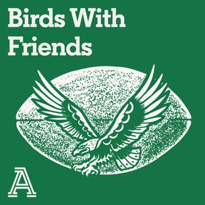 Birds With Friends: A show about the Philadelphia Eagles by The Athletic
