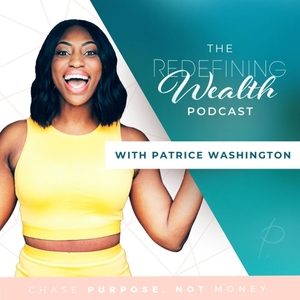 Redefining Wealth with Patrice Washington by Patrice Washington
