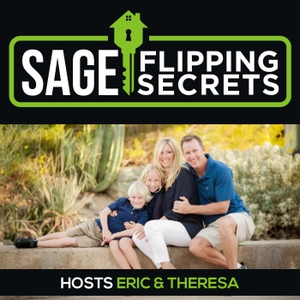 Sage Flipping Secrets - real estate flipping, investing, and proven cash flow with Eric and Theresa Sage by Eric & Theresa Sage - real estate flippers and investors