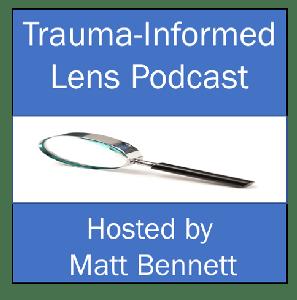 Trauma-Informed Lens by Matthew Bennett