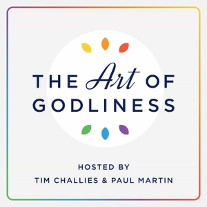 The Art of Godliness by Tim Challies & Paul Martin