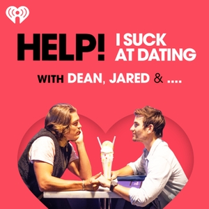 Help! I Suck at Dating with Dean, Jared & .... by iHeartRadio