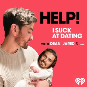 Help! I Suck at Dating with Dean, Vanessa and Jared by iHeartRadio