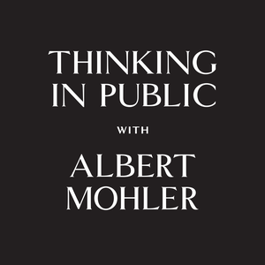 Thinking in Public - AlbertMohler.com