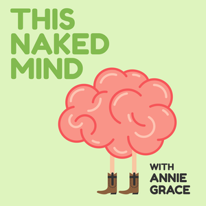 This Naked Mind Podcast by Annie Grace