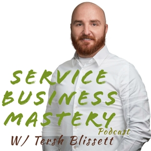 Service Business Mastery - Business Tips and Strategies for the Service Industry by Tersh Blissett