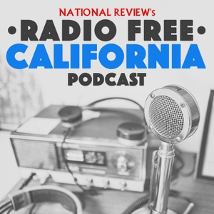 National Review's Radio Free California Podcast by National Review