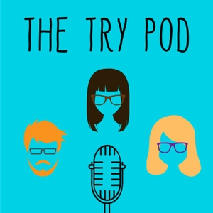 The Try Pod by Susie, Jen & Cal