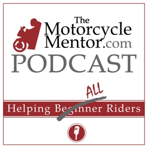 The Motorcycle Mentor Podcast by David Mixson: Motorcyclist, Sport Touring Motorcycle Owner, MCN, Mentor to Beginner Motorcycle Riders